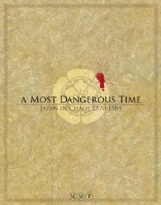A Most Dangerous Time : Japan in Chaos 1570 - 1584